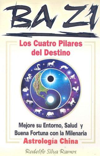 Bazi Los cuatro pilares del destino (Spanish Edition) [Rodolfo Silva Ramos] (Tapa Blanda)