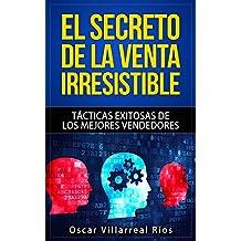 El Secreto de la Venta Irresistible: Tácticas Exitosas de los Mejores Vendedores (Spanish Edition)