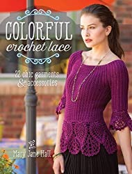 Colorful Crochet Lace: 22 Chic Garments & Accessories by Mary Jane Hall (2015-07-16)