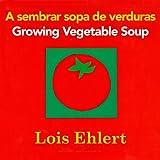 A sembrar sopa de verduras / Growing Vegetable Soup bilingual board book (Spanish and English Edition)