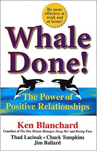 Whale Done!: The Power of Positive Relationships: Amazon.co.uk: Ken, Jr.  Blanchard, Thad Lacinak, Jim Ballard: 9781857883268: Books