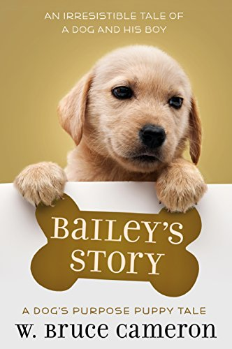 Bailey's Story: A Dog's Purpose Puppy Tale (A Dog's Purpose Puppy Tales)