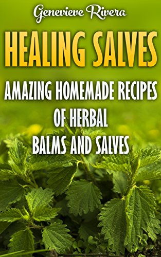 Download for free Healing Salves: Amazing Homemade Recipes of Herbal Balms and Salves