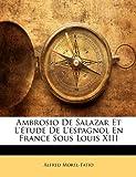 Ambrosio de Salazar et L'Étude de L'Espagnol en France Sous Louis Xiii, Alfred Morel-Fatio, 1144201322