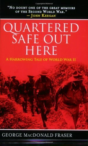 Quartered Safe Out Here: A Harrowing Tale of World War II by Fraser, George MacDonald 3rd (third) PBK Edition (Quartered Safe)