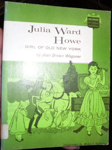 Julia Ward Howe,: Girl of old New York (Childhood of famous Americans)