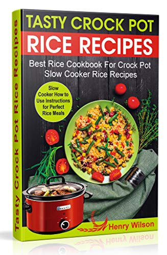 Tasty Crock Pot Rice Recipes: Best Rice Cookbook For Crock Pot. Slow Cooker Rice Recipes by Henry Wilson