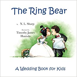 the ring bear a wedding book for kids n l sharp timothy james hantula 9780975982914 amazoncom books