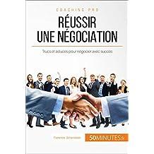 Réussir une négociation: Trucs et astuces pour négocier avec succès (Coaching pro t. 56) (French Edition)