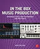 Advanced in-The-Box Music Production with Pro Tools, Collins, Mike, 041581460X