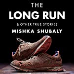 The Long Run & Other True Stories | Mishka Shubaly