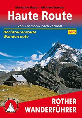 Haute Route: Von Chamonix nach Zermatt. Hochtourenroute - Wanderroute. Mit GPS-Tracks. (Rother Wanderführer)