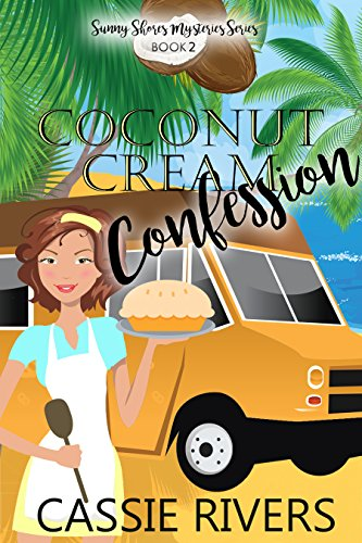 Coconut Cream Confession (Sunny Shores Mysteries Book 2) by [Rivers, Cassie]