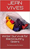 WINTER SURVIVAL FOR BACKCOUNTRY SKIERS (The Backcountry Pro Series Book 1)