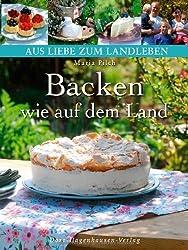 Backen wie auf dem Land: Authentische. selbstgemachte Kuchen und Gebäck aus dem regionalen Umfeld (Aus Liebe zum Landleben) von Maria Pilch (2011) Gebundene Ausgabe