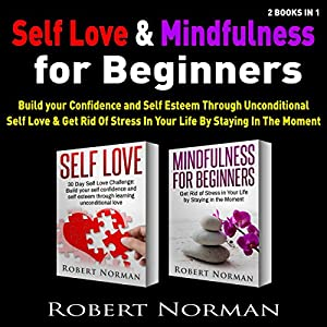 Self Love & Mindfulness for Beginners, 2 Books in 1 Audiobook