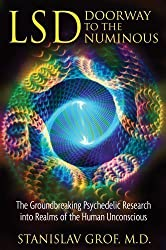 LSD: Doorway to the Numinous: The Groundbreaking Psychedelic Research into Realms of the Human Unconscious 4th (fourth) Edition by Stanislav Grof published by Inner Traditions / Park Street Press (2009)
