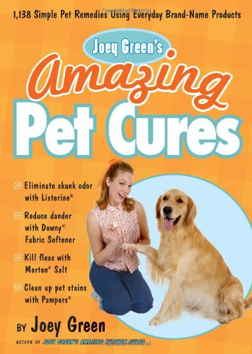 Joey Greens Amazing Pet Cures 1138 Simple Pet Remedies Using Everyday Brand-Name Products