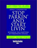 Stop Parkin' and Start Livin': Reversing The Symptoms of Parkinson's Disease