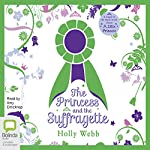 The Princess and the Suffragette | Holly Webb