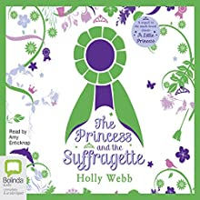 The Princess and the Suffragette Audiobook by Holly Webb Narrated by Amy Enticknap