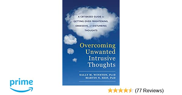 Overcoming Unwanted Intrusive Thoughts A Cbt Based Guide To Getting