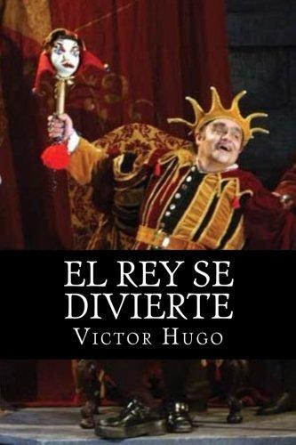 El Rey se Divierte (Spanish Edition) [Victor Hugo] (Tapa Blanda)
