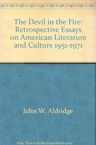 The devil in the fire;: Retrospective essays on American literature and culture, 1951-1971