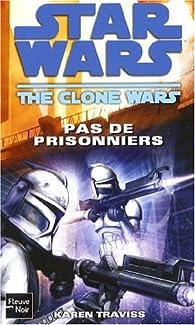 Star Wars, tome 96 : Pas de prisonniers (The Clone Wars 3) par Karen Traviss