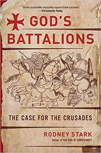 God's Battalions: The Case for the Crusades: Rodney Stark