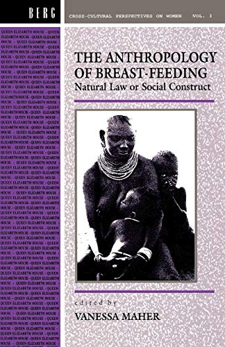 Anthropology of Breast-Feeding: Natural Law or Social Construct (Cross-Cultural Perspectives on Women)