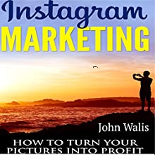 Instagram Marketing: How to Turn Your Pictures into Profit Audiobook by John Walis Narrated by Bridger Conklin