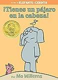 ¡Tienes un pájaro en la cabeza! (An Elephant and Piggie Book, Spanish Edition)