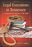 Legal Executions in Tennessee, Lewis L. Laska, 0786459751