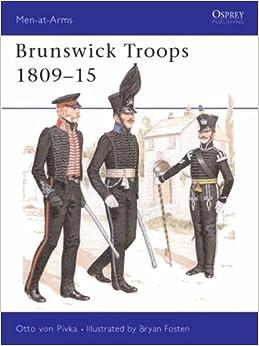 Brunswick Troops, 1809-15 (Men-at-arms) by Otto von Pivka (28-Nov-1985)