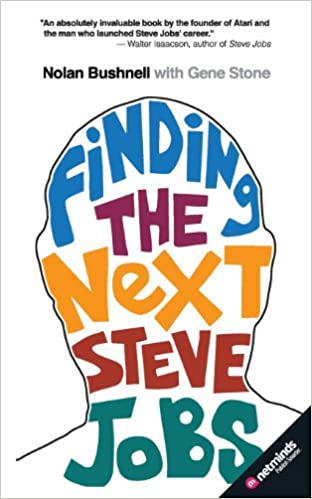 Finding the Next Steve Jobs: How to Find, Hire, Keep and Nurture