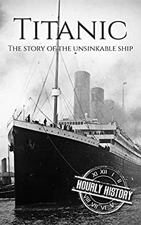 Titanic The Story Of The Unsinkable Ship English Edition Ebook History Hourly Amazon Es Tienda Kindle