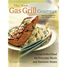 The New Gas Grill Gourmet: Great Grilled Food For Everyday Meals And Fantastic Feasts (Non) by Sinnes, A. Cort (2005) Paperback