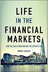 Life in the Financial Markets: How They Really Work And Why They Matter To You Kindle Edition