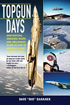 Topgun Days: Dogfighting, Cheating Death, and Hollywood Glory as One of America's Best Fighter Jocks by [Baranek, Dave]