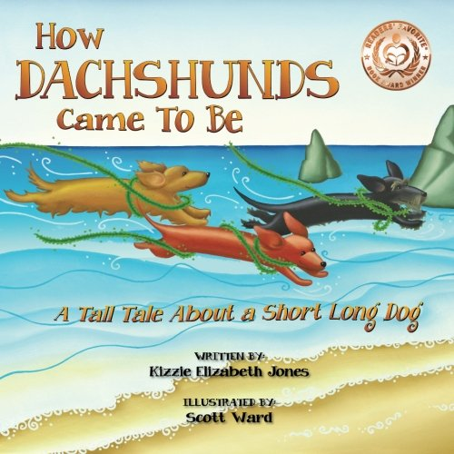 Download How Dachshunds Came to Be: A Tall Tale About a Short Long Dog (Volume 1) pdf epub