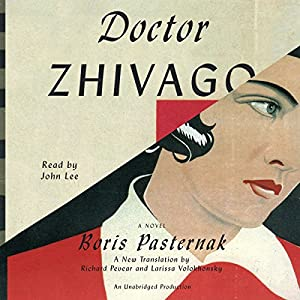 Doctor Zhivago Audiobook by Larissa Volokhonsky (translator), Boris Pasternak, Richard Pevear (translator) Narrated by John Lee