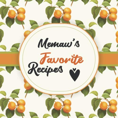 Memaw's Favorite Recipes: Blank Cookbook - Make Her Smile With This Cute Personalized Empty Recipe Book With 120 Recipe Pages - Memaw Gift for ... Christmas, or Other Holidays  - Apricot Cover by Happy Little Recipe Books