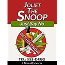 Joliet The Snoop : Just Say No