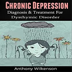 Chronic Depression: Diagnosis and Treament for Dysthymic Disorder