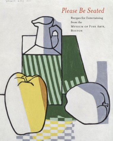 Please Be Seated: Recipes for Entertaining from the Museum of Fine Arts, Boston pdf
