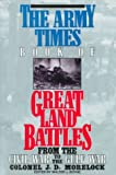 The Army Times Book of Great Land Battles, J. Morelock, 0425143716
