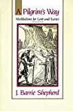 img - for A Pilgrim's Way: Meditations for Lent and Easter by J. Barrie Shepherd (1989-09-01) book / textbook / text book