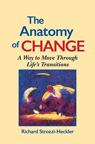 The Anatomy of Change: A Way to Move Through Life's Transitions Second Edition [Richard Strozzi-Heckler] (Tapa Blanda)