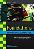 Foundations for Paramedic Practice : A Theoretical Perspective, Blaber, Amanda, 0335243878